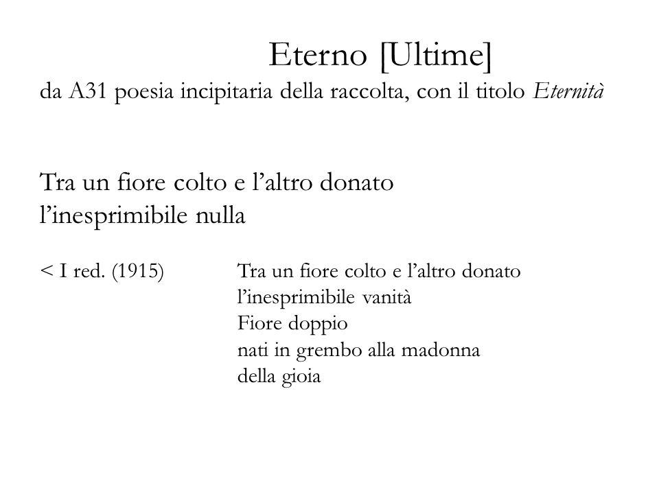 Eterno [Ultime] da A31 poesia incipitaria della raccolta, con il titolo Eternità